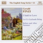 Finzi Gerald - I Said To Love Op.19b, Let Us Garlands Brings Op.18, Before And After Summer cd musicale di Gerald Finzi