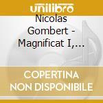 Gombert Nicolas - Magnificat I, Salve Regina, Credo, Tulerunt Dominum cd musicale di Nicolas Gombert