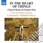 In the heart of things (musica corale) cd musicale di Francis Pott