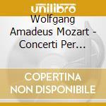 Mozart Wolfgang Amadeus - Concerti Per Corno, Quintetto Per Pianoforte E Fiati K 452 cd musicale di Wolfgang Amadeus Mozart