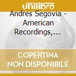 Segovia Andres - American Recordings, 1944 cd musicale di Andres Segovia