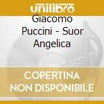 SUOR ANGELICA                             cd musicale di Giacomo Puccini