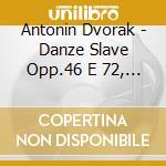 DANZE SLAVE OPP.46 E 72, CARNIVAL         cd musicale di Antonin Dvorak