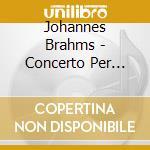 CONCERTO PER VIOLINO                      cd musicale di Johannes Brahms