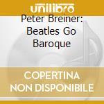 Beatles go baroque-a.v. cd musicale di ARTISTI VARI