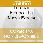 LA NUEVA ESPANA cd musicale di Lorenzo Ferrero