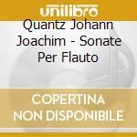 Quantz Johann Joachim - Sonate Per Flauto cd musicale di QUARTZ