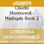 Madrigals book 2 cd musicale di MONTEVERDI