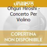 Violin concerto cd musicale di OHGURI