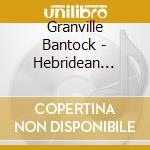 Hebridean symphony cd musicale di Granville Bantock