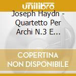 Haydn Franz Joseph - Quartetto Per Archi N.3 E N.5 Op.2, N.1n.2 Op.3 cd musicale di HAYDN