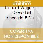 Scenes from loherngrin and s cd musicale di Richard Wagner