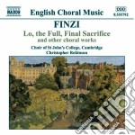 Finzi Gerald - Lo, The Full, Final Sacrifice And Other Choral Works cd musicale di Gerald Finzi
