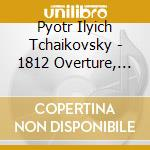 Tchaikovsky - Ouverture 1812 - National Symphony Orchestra Of Ukraine  cd musicale di TCHAIKOVSKY