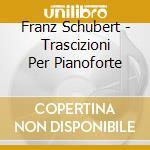 Piano transcriptions cd musicale di SCHUBERT