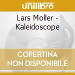 Moller Lars - Kaleidoscope cd musicale