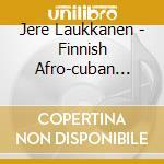 Finnish afro cuban cd musicale di Laukkanen's Jere