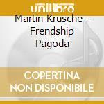 Friendship pagoda cd musicale di Martin Krusche