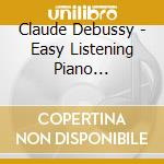 EASY LISTENING PIANO CLASSICS, VOL.3      cd musicale di Claude Debussy