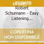 EASY LISTENING  PIANO CLASSICS, VOL.6     cd musicale di Robert Schumann