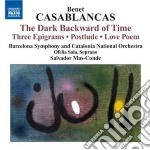 Casablanca Benet - Dark Backward Of Time, 3 Epigrams, Postlude, Love Poem cd musicale di Benet Casablanca
