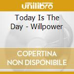 Willpower cd musicale di Today is the day