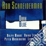 Rob Schneiderman - Dark Blue cd musicale di Schneiderman Rob