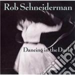 Dancing in the dark - schneiderman rob cd musicale di Schneiderman Rob