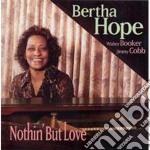 Bertha Hope - Nothin' But Love cd musicale di Hope Bertha