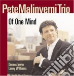 Pete Malinverni Trio - Of One Mind cd musicale di Pete malinverni trio