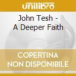 A deeper faith cd musicale di John Tesh