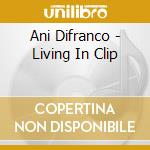 LIVING IN CLIP (2CD) cd musicale di DI FRANCO ANI