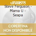Mama u-seapa - nrbq cd musicale di Ferguson Steve