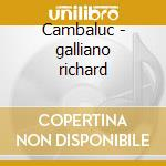 Cambaluc - galliano richard cd musicale di G.mirabassi/r.galliano/b.lena