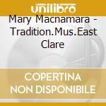 Tradition.mus.east clare - cd musicale di Macnamara Mary