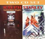 Saturday night & sunday morning cd musicale di Ralph Stanley