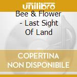 LAST SIGHT OF LAND cd musicale di BEE AND FLOWER