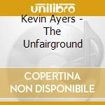 THE UNFAIRGROUND cd musicale di AYERS KEVIN
