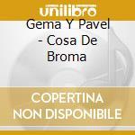 Cosa de broma - cd musicale di Gema y pavel