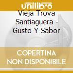 Vieja Trova Santiaguera - Gusto Y Sabor cd musicale di Vieja trova santiaguera