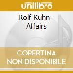 Rolf Kuehn - Affairs cd musicale di Rolf khun & friends