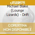 Drift cd musicale di Michael Blake