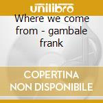 Where we come from - gambale frank cd musicale di Vital information (f.gambale)