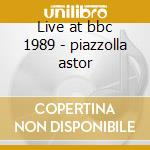 Live at bbc 1989 - piazzolla astor cd musicale di Astor piazzolla & new tango 6e