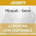 Mbayah - Same cd musicale di Mbayah