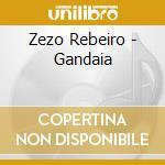 Zezo Rebeiro - Gandaia cd musicale di Rebeiro Zezo