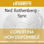 Sync - rothenberg ned cd musicale di Ned Rothenberg