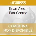 Pan-centric cd musicale di Ales Brian