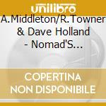Nomad's notebook - towner ralph holland dave cd musicale di A.middleton/r.towner e dave ho