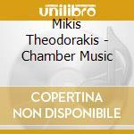 Mikis Theodorakis - Chamber Music cd musicale di Mikis Theodorakis